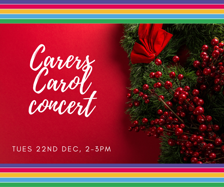 Join us for an online carers carol concert, Tues 22nd Dec 2-3pm. Email Maureen@supportforcarers.org for the Zoom code.